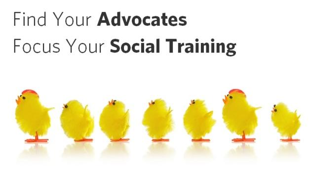 Find your advocates focus your training